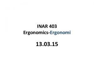 INAR 403 ErgonomicsErgonomi 13 03 15 INAR 403