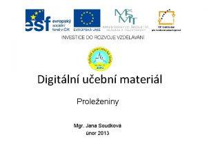 Digitln uebn materil Proleeniny Mgr Jana Soudkov nor