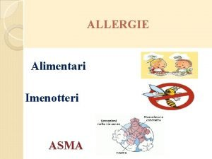 ALLERGIE Alimentari Imenotteri ASMA ALLERGIA Normalmente il sistema