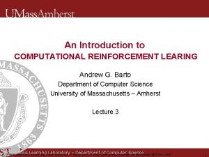 An Introduction to COMPUTATIONAL REINFORCEMENT LEARING Andrew G