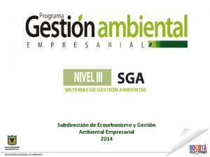 Subdireccin de Ecourbanismo y Gestin Ambiental Empresarial 2014