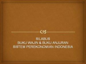 SILABUS BUKU WAJIN BUKU ANJURAN SISTEM PEREKONOMIAN INDONESIA