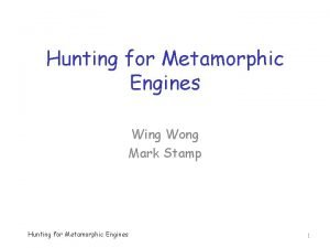 Hunting for Metamorphic Engines Wing Wong Mark Stamp