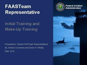 FAASTeam Representative Initial Training and MakeUp Training Presented