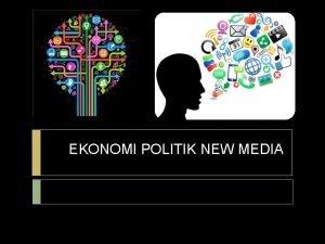 EKONOMI POLITIK NEW MEDIA TOKOH EKONOMI POLITIK KOMUNIKASI