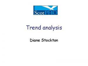 Trend analysis Diane Stockton Introduction Why do we