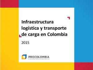 Infraestructura logstica y transporte de carga en Colombia