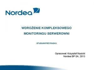 WDROENIE KOMPLEKSOWEGO MONITORINGU SERWEROWNI STUDIUM PRZYPADKU Opracowa Krzysztof
