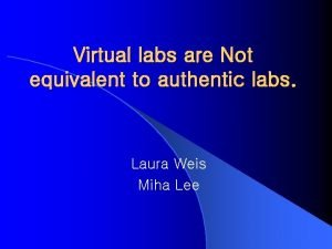 Virtual labs are Not equivalent to authentic labs