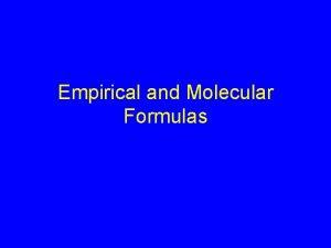 Empirical and Molecular Formulas Empirical vs Molecular Formula