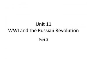 Unit 11 WWI and the Russian Revolution Part