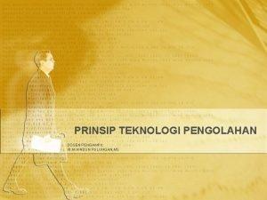 PRINSIP TEKNOLOGI PENGOLAHAN DOSEN PENGAMPU IR M HINDUN