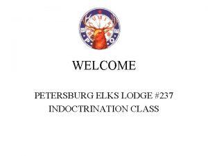 WELCOME PETERSBURG ELKS LODGE 237 INDOCTRINATION CLASS GRAND
