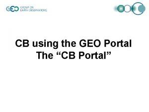CB using the GEO Portal The CB Portal