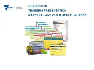 BRIGANCE III TRAINERS PRESENTATION MATERNAL AND CHILD HEALTH