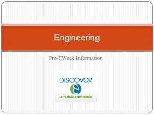 Engineering PreEWeek Information What is engineering Engineering combines
