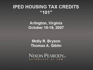 IPED HOUSING TAX CREDITS 101 Arlington Virginia October