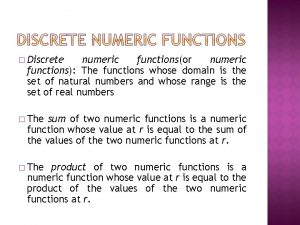 Discrete numeric functionsor numeric functions The functions whose