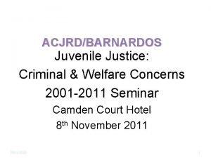 ACJRDBARNARDOS Juvenile Justice Criminal Welfare Concerns 2001 2011
