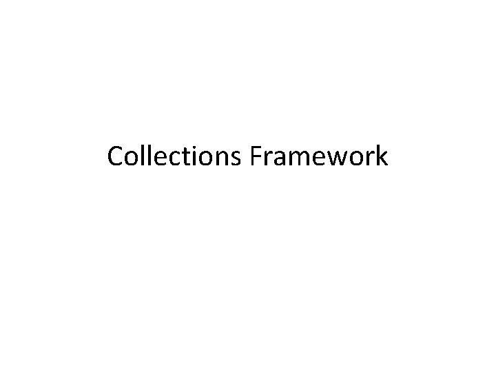Collections Framework Collections Overview The Java Collections Framework