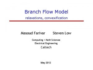 Branch Flow Model relaxations convexification Masoud Farivar Steven