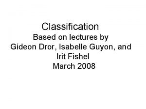 Classification Based on lectures by Gideon Dror Isabelle