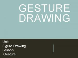 GESTURE DRAWING Unit Figure Drawing Lesson Gesture VOCABULARY