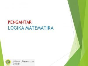 PENGANTAR LOGIKA MATEMATIKA Team Dosen Logika Matematika Teknik