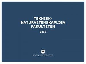 TEKNISKNATURVETENSKAPLIGA FAKULTETEN 2020 EN FAKULTET MED BREDD OCH