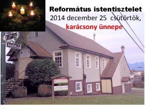 Reformtus istentisztelet 2014 december 25 cstrtk karcsony nnepe