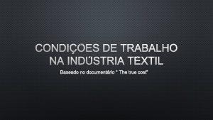 CONDIES DE TRABALHO NA INDSTRIA TXTIL BASEADO NO