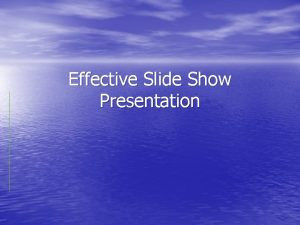 Effective Slide Show Presentation With his deep experience