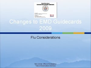 Changes to EMD Guidecards 2009 Flu Considerations New