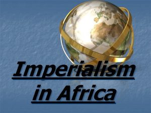 Imperialism in Africa Why was Africa prime for