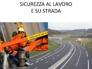 SICUREZZA AL LAVORO E SU STRADA SICUREZZA AL