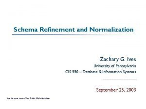 Schema Refinement and Normalization Zachary G Ives University