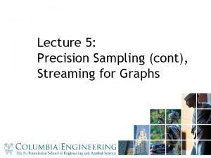 Lecture 5 Precision Sampling cont Streaming for Graphs
