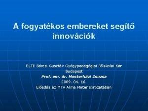A fogyatkos embereket segt innovcik ELTE Brczi Gusztv