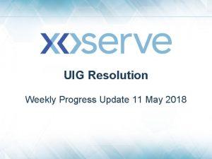 UIG Resolution Weekly Progress Update 11 May 2018