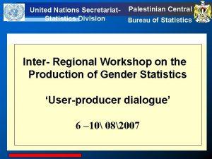 United Nations Secretariat Statistics Division Palestinian Central Bureau