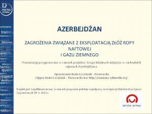 AZERBEJDAN ZAGROENIA ZWIZANE Z EKSPLOATACJ Z ROPY NAFTOWEJ