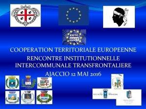 COOPERATION TERRITORIALE EUROPEENNE RENCONTRE INSTITUTIONNELLE INTERCOMMUNALE TRANSFRONTALIERE AJACCIO