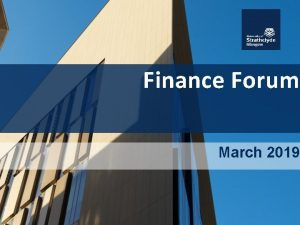 Finance Forum March 2019 Welcome Agenda Welcome Introductions