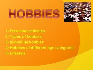 HOBBIES 1 Freetime activities 2 Types of hobbies
