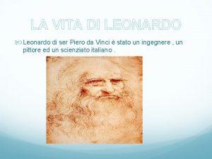 LA VITA DI LEONARDO Leonardo di ser Piero