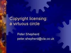 Copyright licensing a virtuous circle Peter Shepherd peter