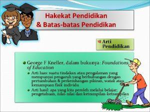 Hakekat Pendidikan Batasbatas Pendidikan Arti Pendidikan George F