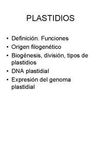 PLASTIDIOS Definicin Funciones Origen filogentico Biognesis divisin tipos