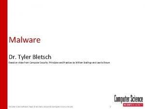 Malware Dr Tyler Bletsch Based on slides from