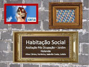 Habitao Social Avaliao Ps Ocupao Jardim Holanda Aline